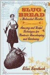 Slug Bread And Beheaded Thistles By Ellen Sandbeck