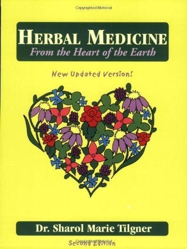 Herbal Medicine From The Heart Of The Earth By Sharol Tilgner