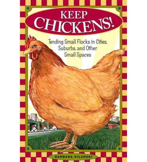 Keep Chickens! By Barbara Kilarski