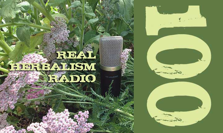 Show 100: Real Herbalism Radio In Review – The Evolution Of Herbal Medicine