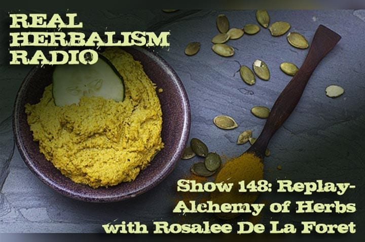 Show 148: Replay Of Alchemy Of Herbs With Rosalee De La Foret