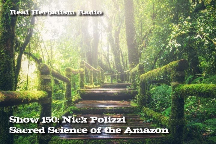 150.Nick Polizzi – Sacred Science of the Amazon