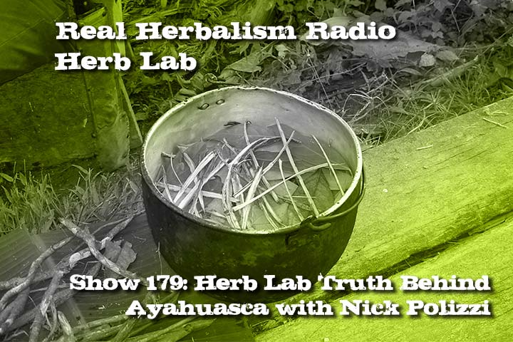 Herb Lab – The Truth Behind Ayahuasca – Real Herbalism Radio Show 179