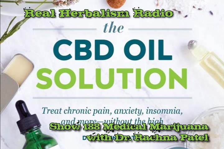 Medical Marijuana With Dr. Rachna Patel – Show 188 Real Herbalism Radio