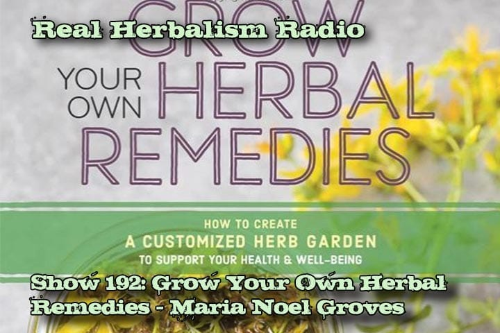 192.Grow Your Own Herbal Remedies with Maria Noël Groves
